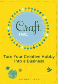 Craft Inc.: Turn Your Creative Hobby Into a Business